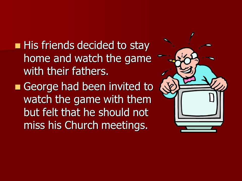 His friends decided to stay home and watch the game with their fathers.
