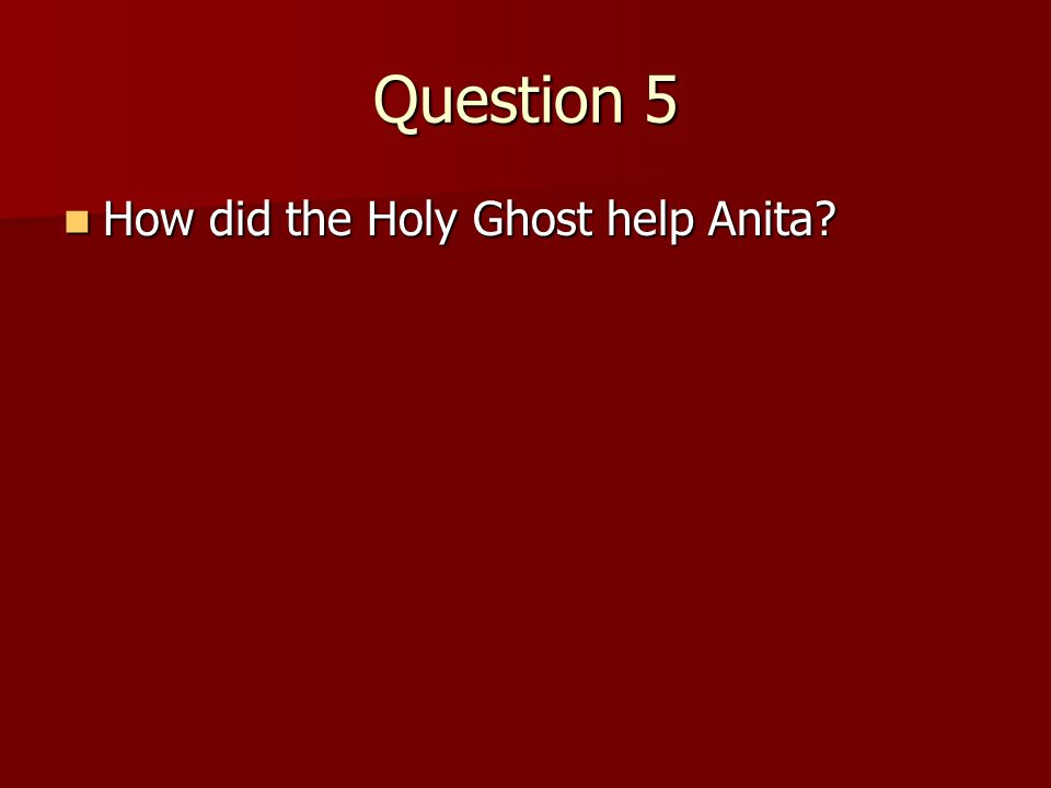 Question 5 How did the Holy Ghost help Anita