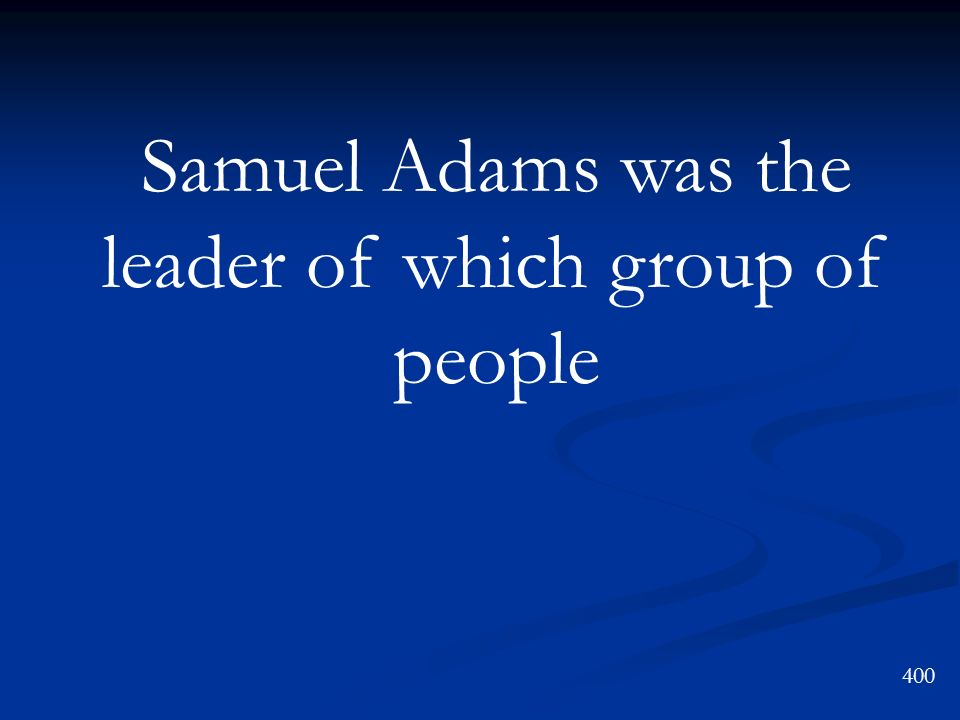 Samuel Adams was the leader of which group of people