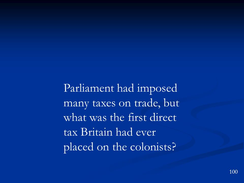 Parliament had imposed many taxes on trade, but what was the first direct tax Britain had ever placed on the colonists