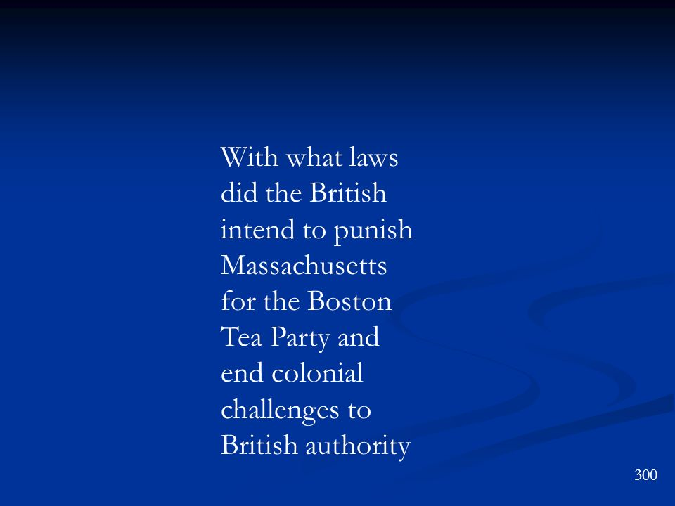 With what laws did the British intend to punish Massachusetts for the Boston Tea Party and end colonial challenges to British authority