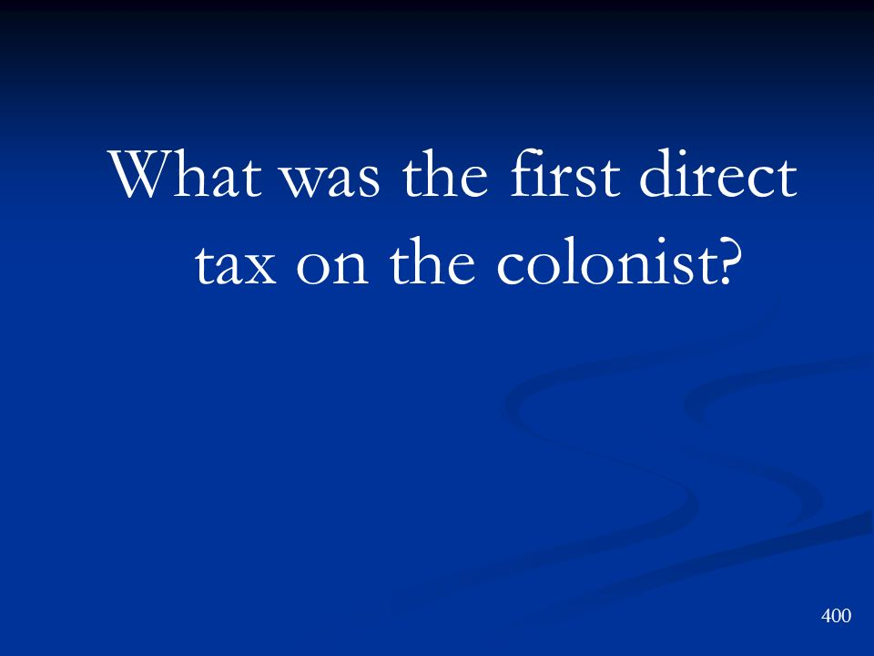 What was the first direct tax on the colonist
