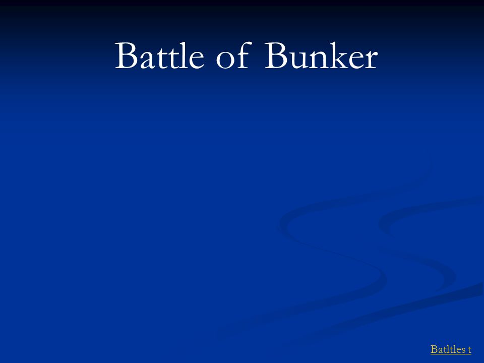 Battle of Bunker Batltles t