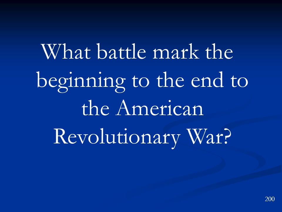 What battle mark the beginning to the end to the American Revolutionary War