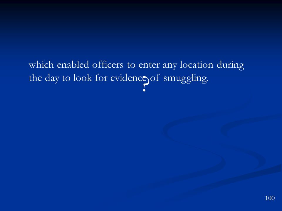 which enabled officers to enter any location during the day to look for evidence of smuggling.