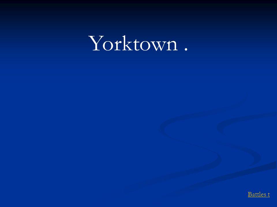 Yorktown . Battles t