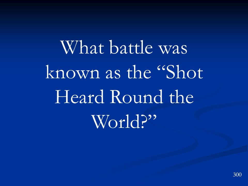 What battle was known as the Shot Heard Round the World
