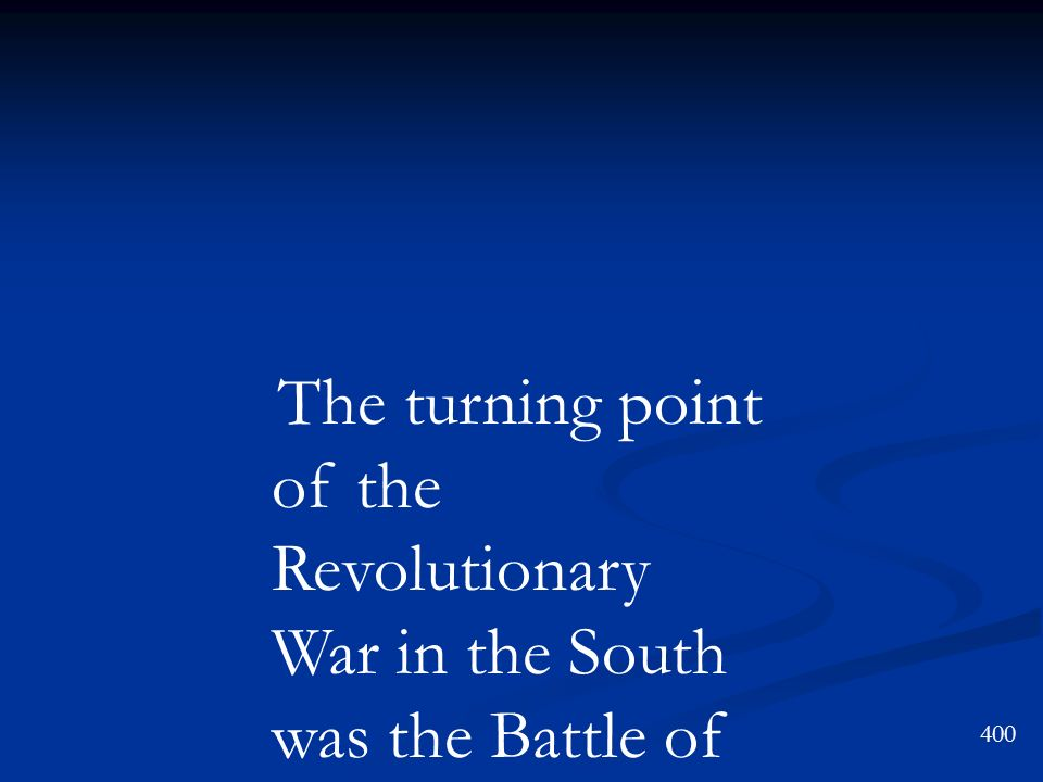 The turning point of the Revolutionary War in the South was the Battle of