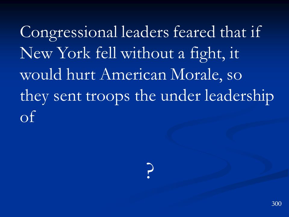 Congressional leaders feared that if New York fell without a fight, it would hurt American Morale, so they sent troops the under leadership of