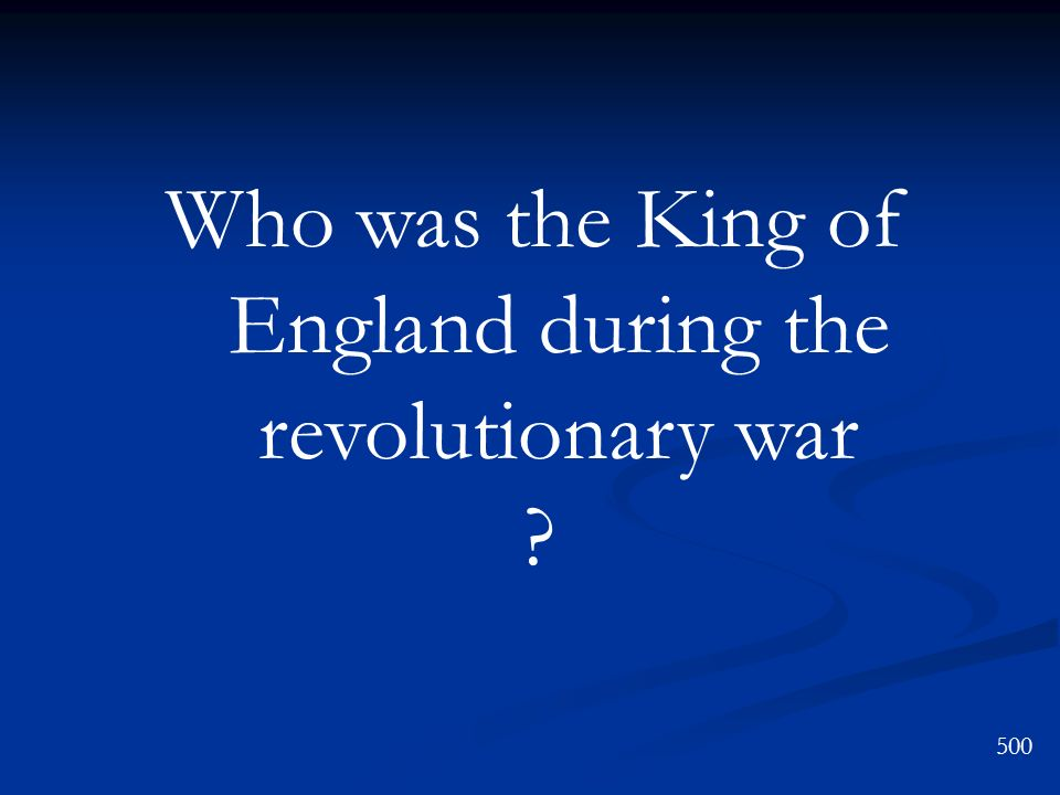 Who was the King of England during the revolutionary war
