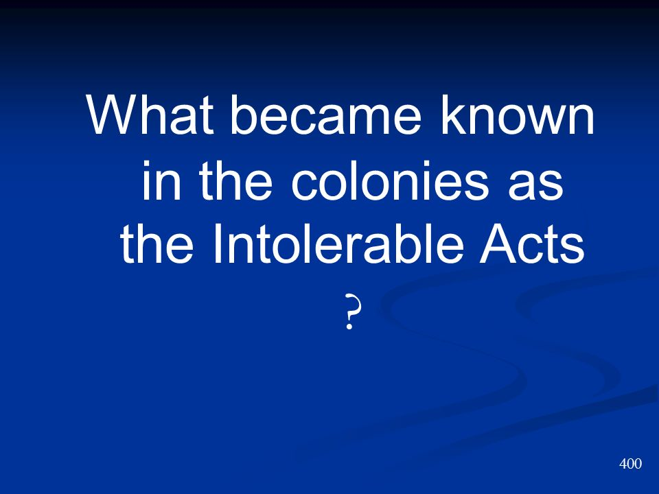 What became known in the colonies as the Intolerable Acts
