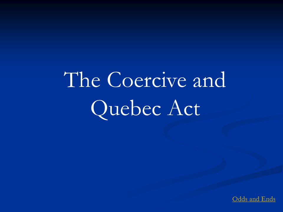 The Coercive and Quebec Act