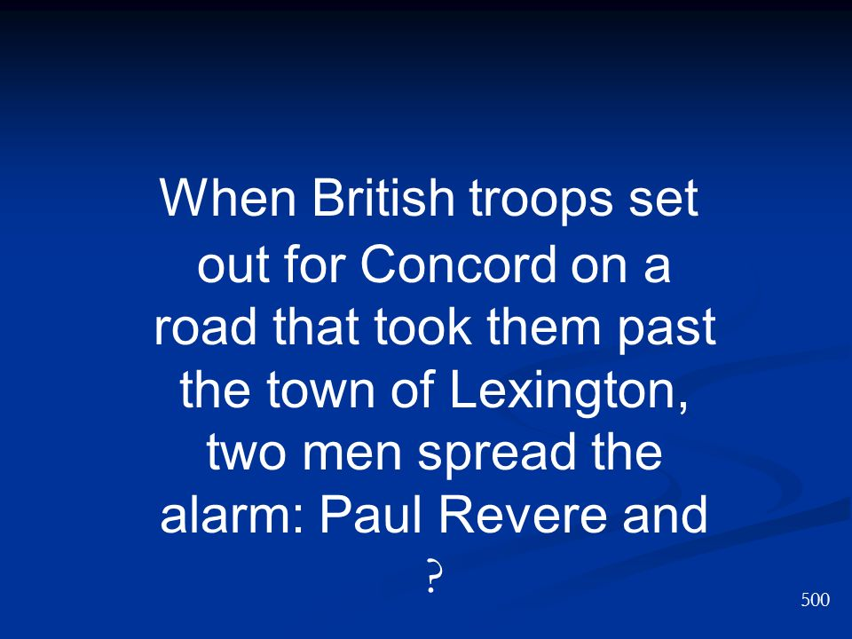 When British troops set out for Concord on a road that took them past the town of Lexington, two men spread the alarm: Paul Revere and