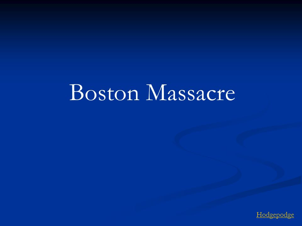 Boston Massacre Hodgepodge