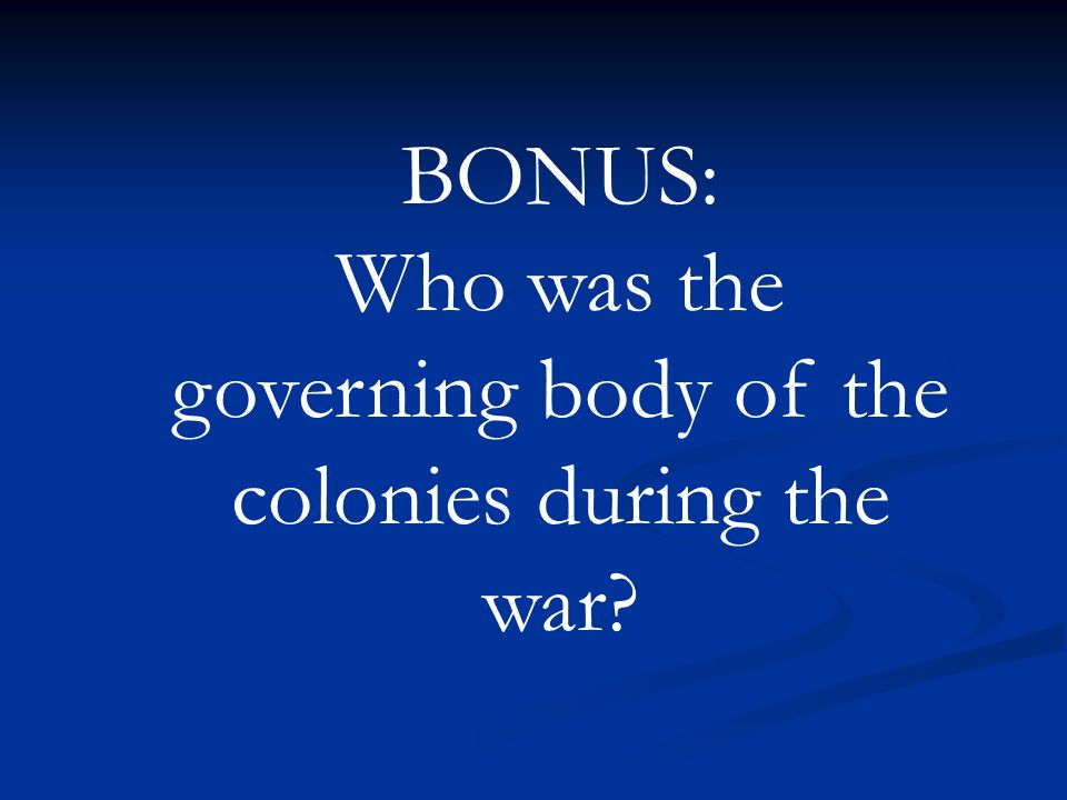 Who was the governing body of the colonies during the war