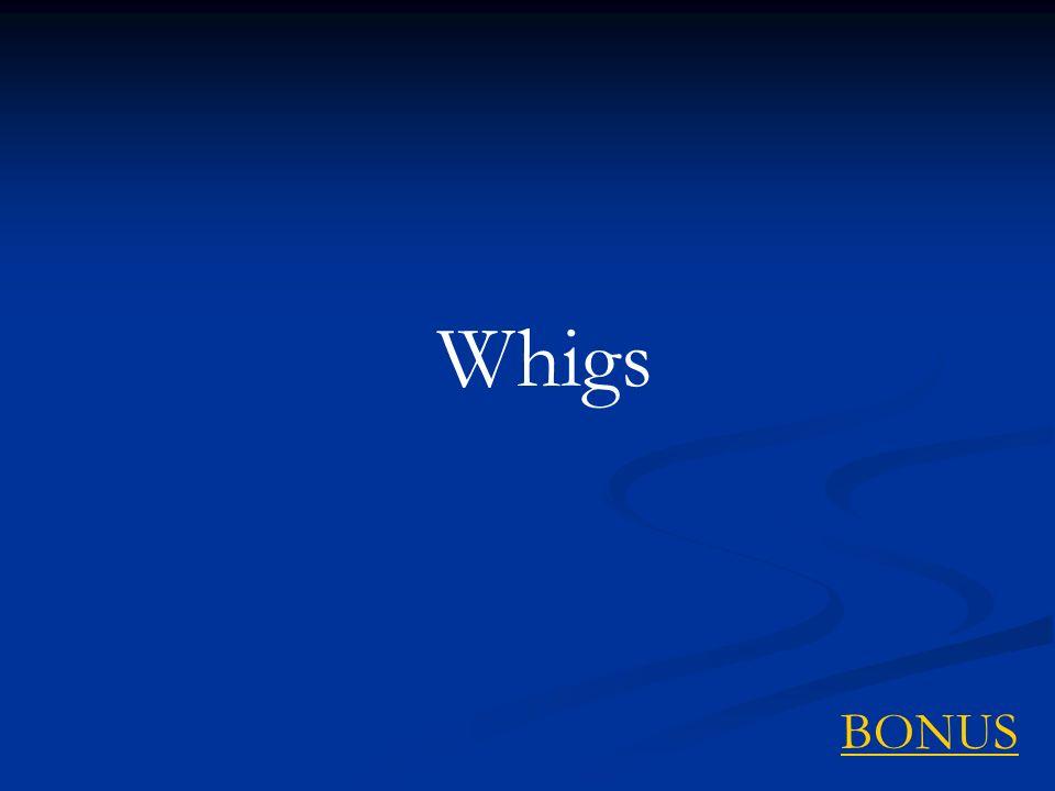 Whigs BONUS