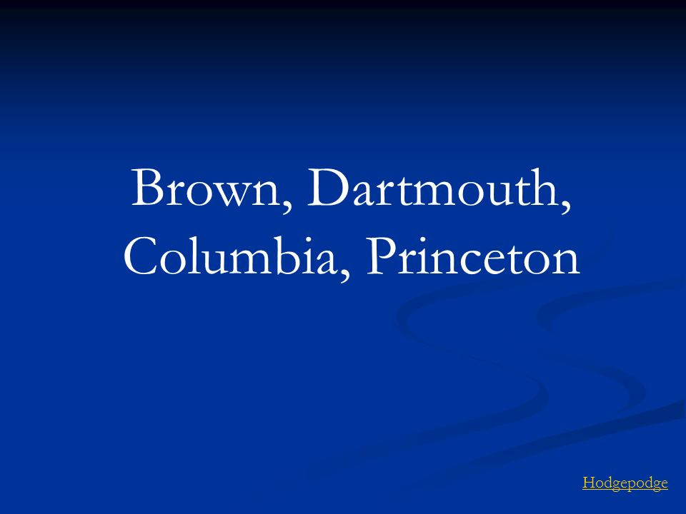 Brown, Dartmouth, Columbia, Princeton