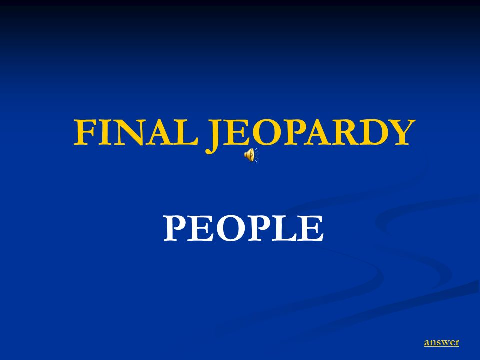 FINAL JEOPARDY PEOPLE answer