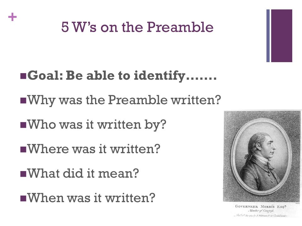 5 W's on the Preamble Goal: Be able to identify…….