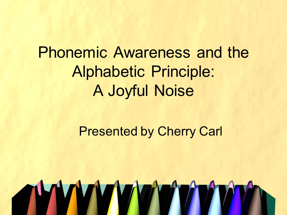 Phonemic Awareness and the Alphabetic Principle: A Joyful Noise