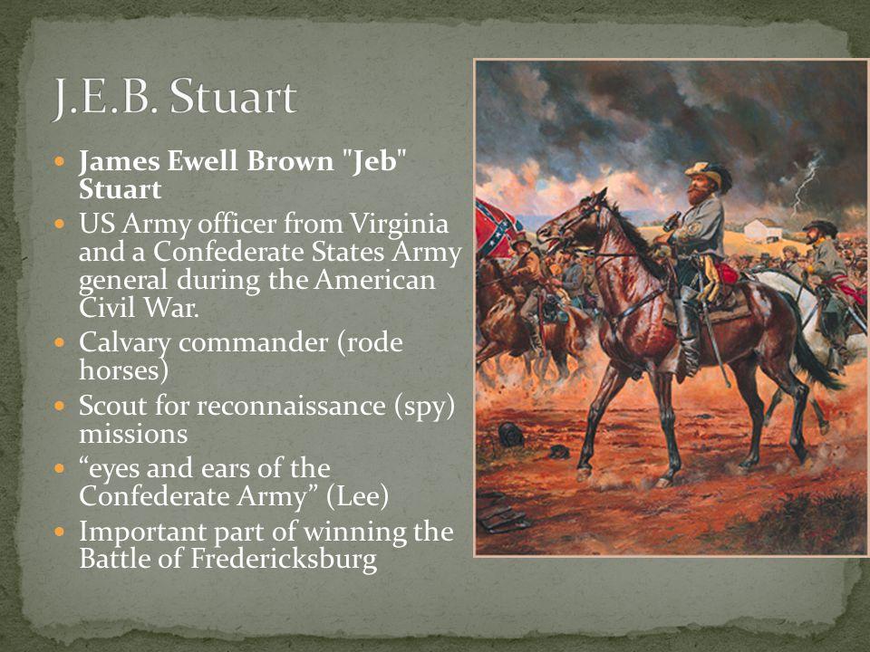 J.E.B. Stuart James Ewell Brown Jeb Stuart