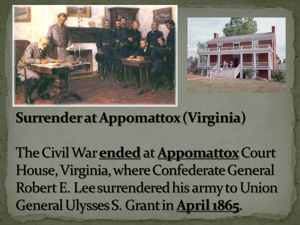 Surrender at Appomattox (Virginia) The Civil War ended at Appomattox Court House, Virginia, where Confederate General Robert E.