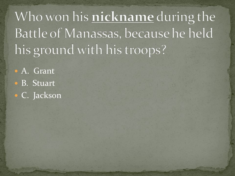 Who won his nickname during the Battle of Manassas, because he held his ground with his troops