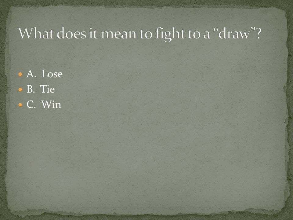 What does it mean to fight to a draw