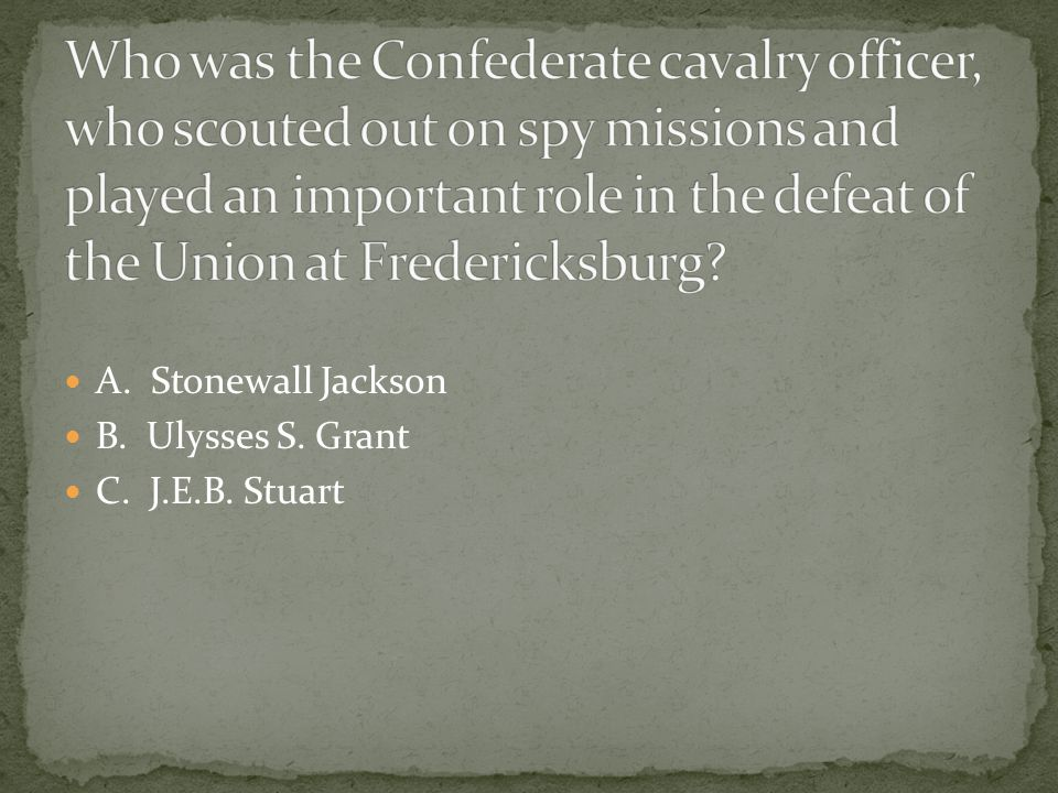 Who was the Confederate cavalry officer, who scouted out on spy missions and played an important role in the defeat of the Union at Fredericksburg