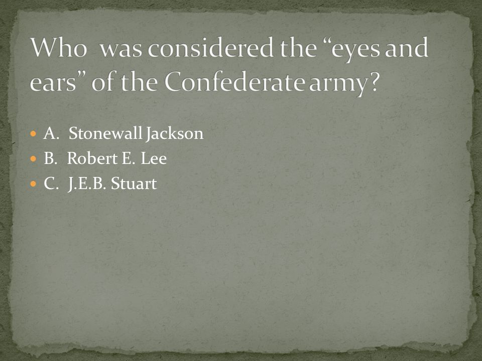 Who was considered the eyes and ears of the Confederate army