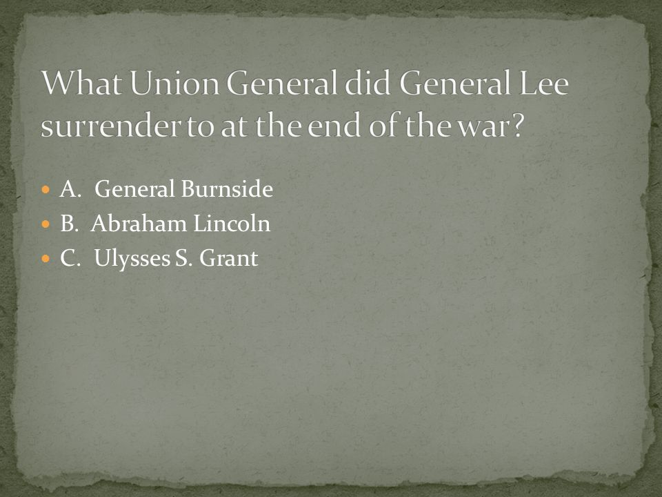 What Union General did General Lee surrender to at the end of the war