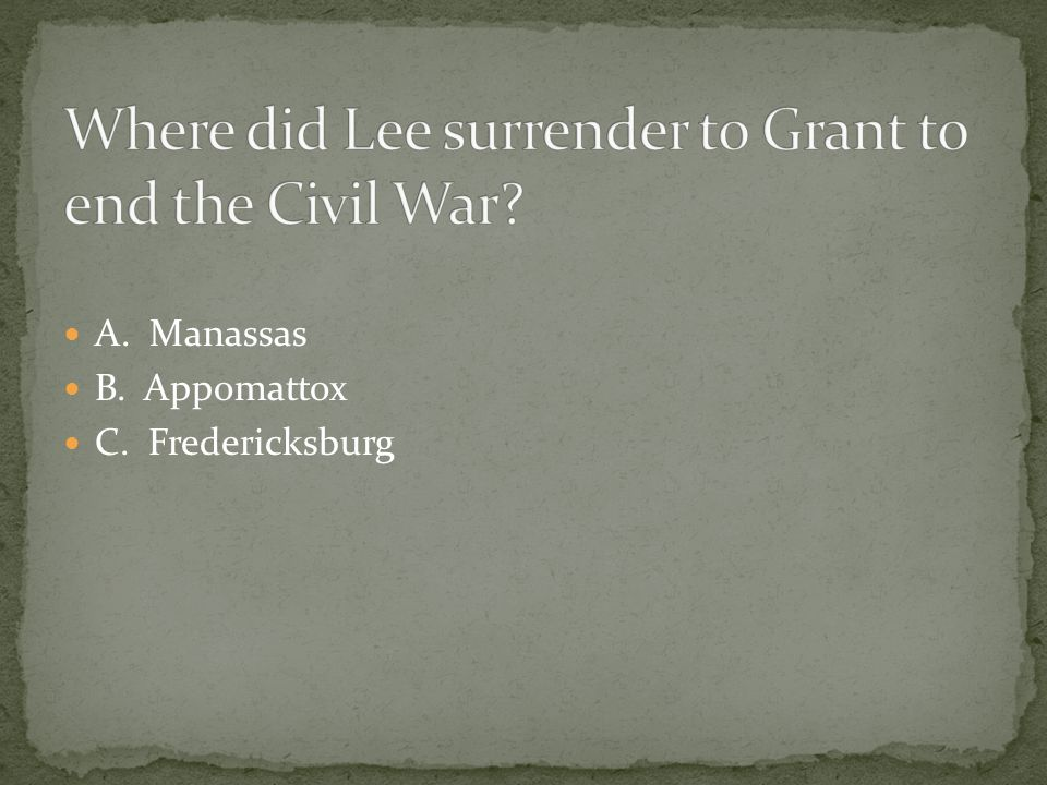 Where did Lee surrender to Grant to end the Civil War