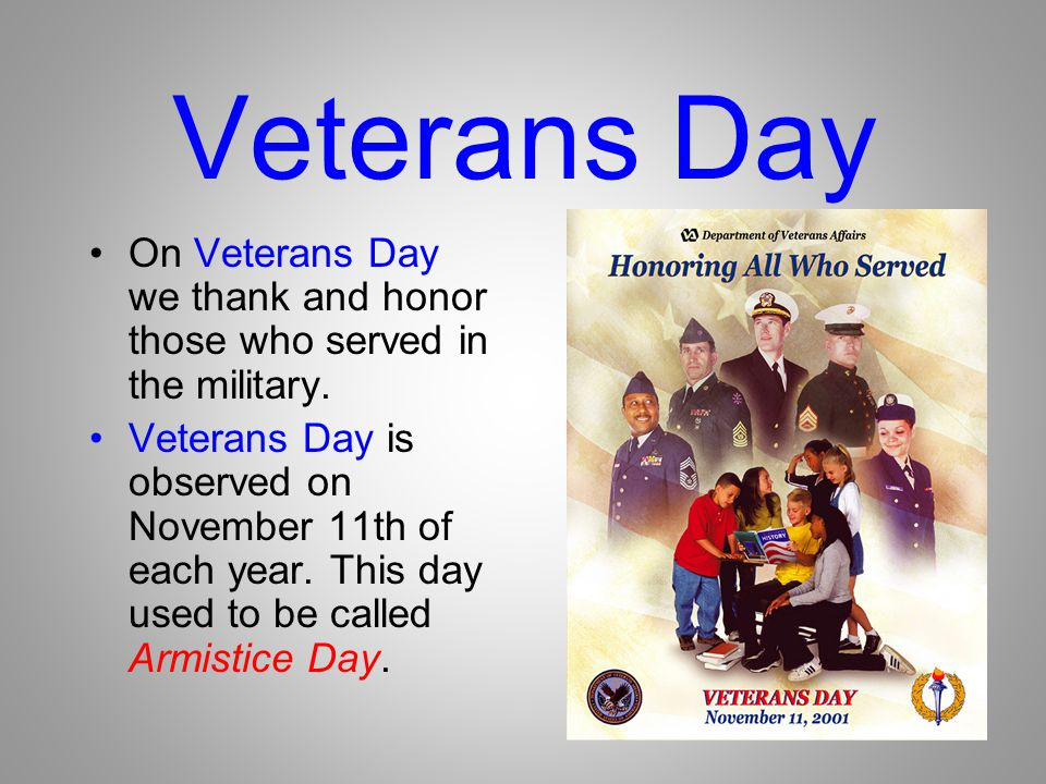 Veterans Day On Veterans Day we thank and honor those who served in the military.