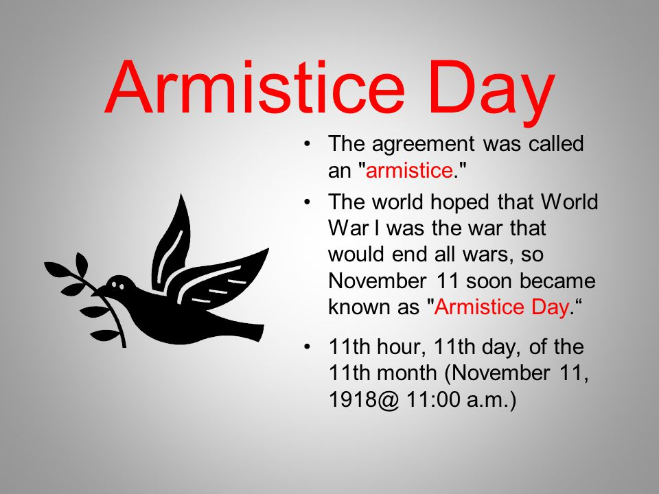 Armistice Day The agreement was called an armistice.