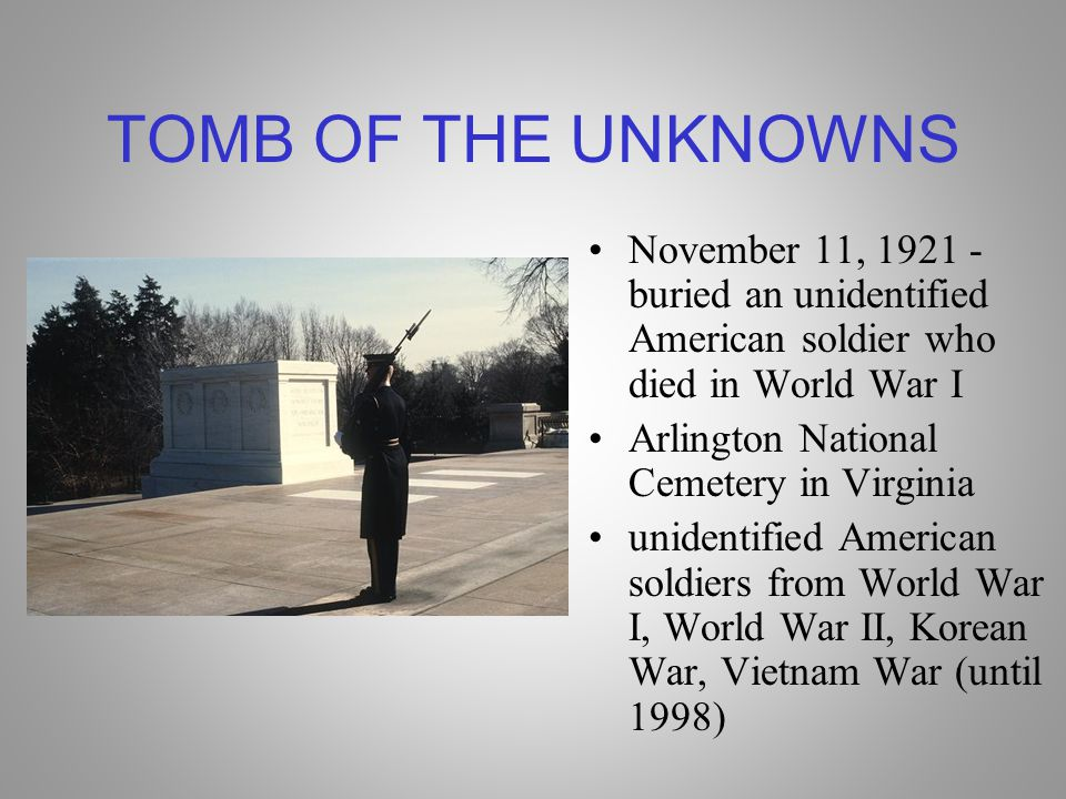 TOMB OF THE UNKNOWNS November 11, 1921 - buried an unidentified American soldier who died in World War I.