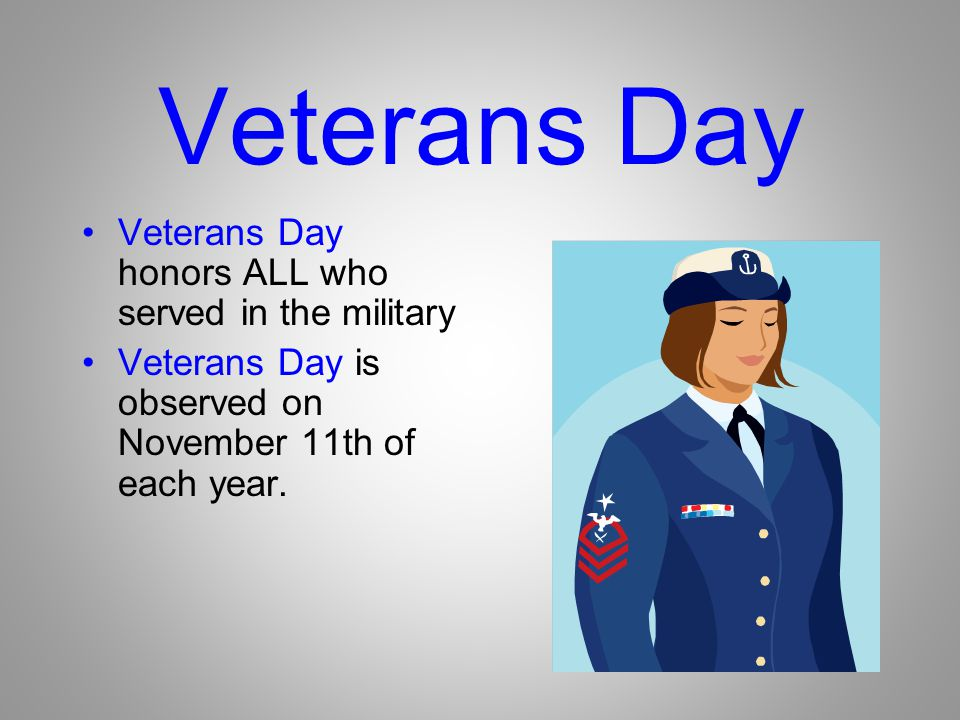 Veterans Day Veterans Day honors ALL who served in the military