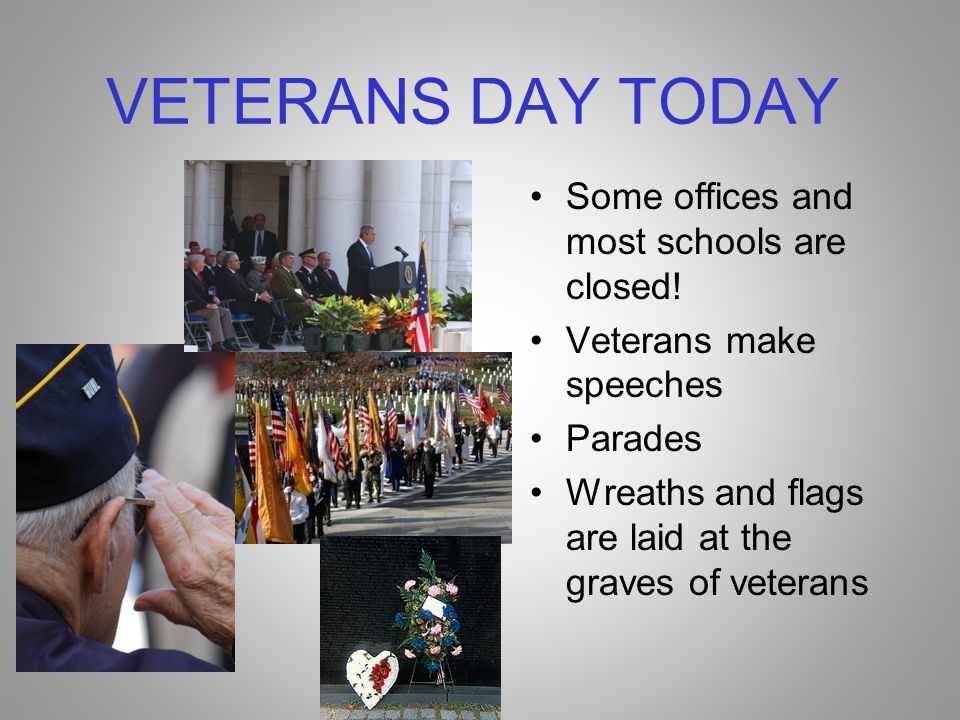 VETERANS DAY TODAY Some offices and most schools are closed!