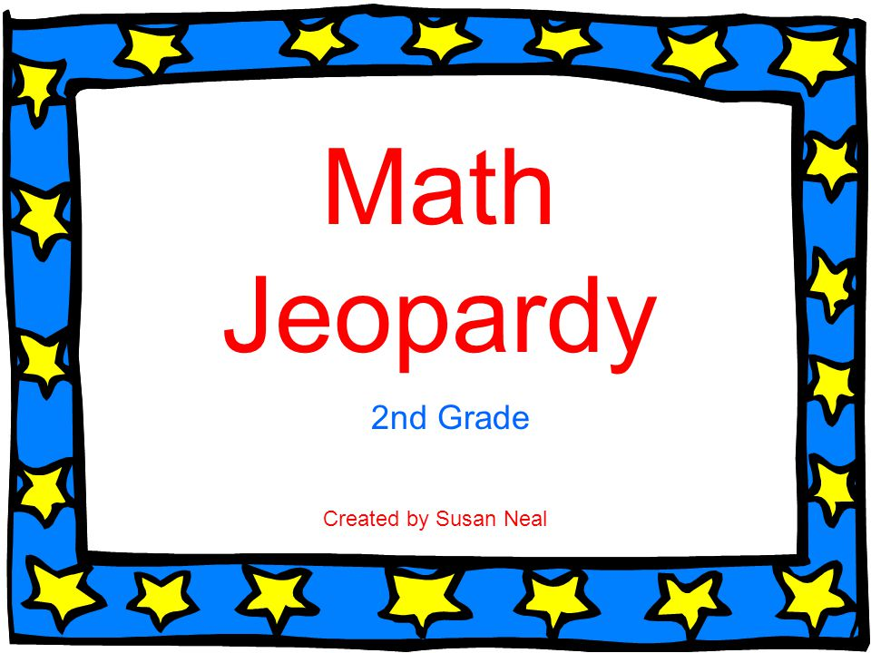 Math Jeopardy 2nd Grade Created by Susan Neal