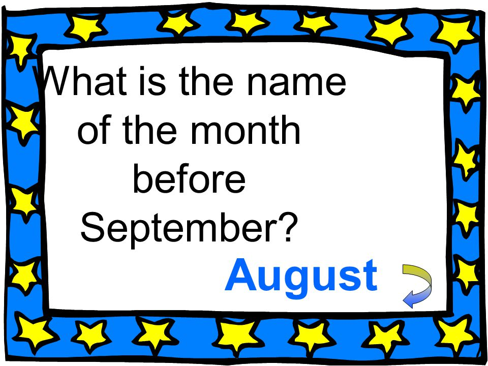 What is the name of the month before September