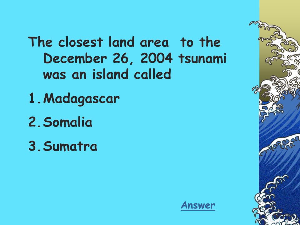 The closest land area to the December 26, 2004 tsunami was an island called
