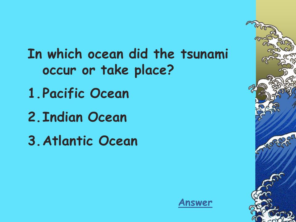 In which ocean did the tsunami occur or take place Pacific Ocean