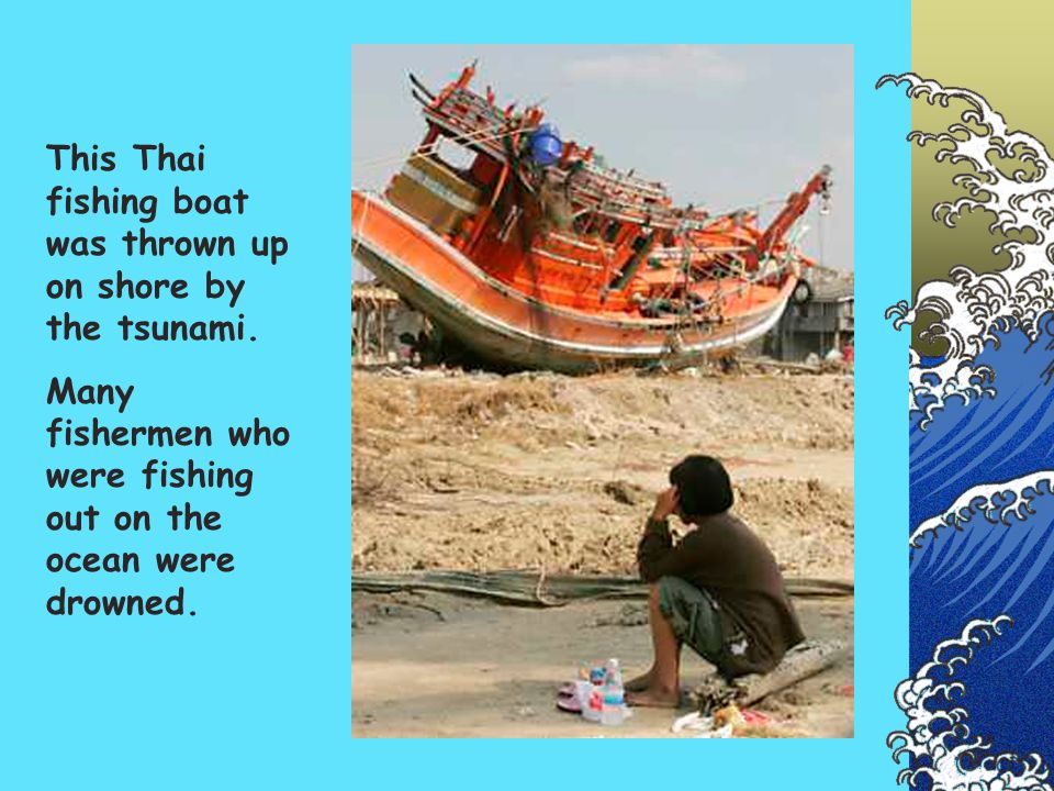 This Thai fishing boat was thrown up on shore by the tsunami.