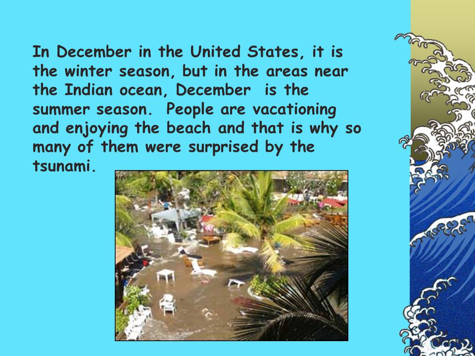 In December in the United States, it is the winter season, but in the areas near the Indian ocean, December is the summer season.