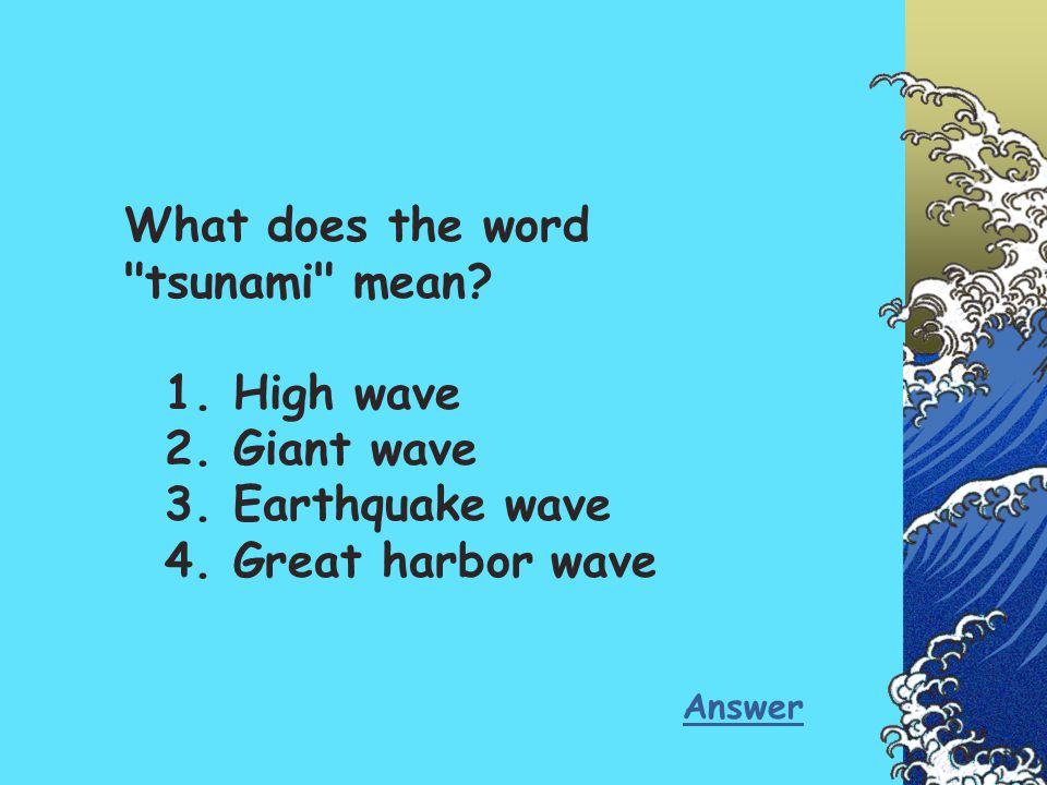 What does the word tsunami mean. 1. High wave 2. Giant wave 3