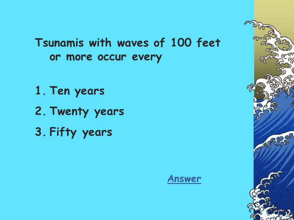 Tsunamis with waves of 100 feet or more occur every