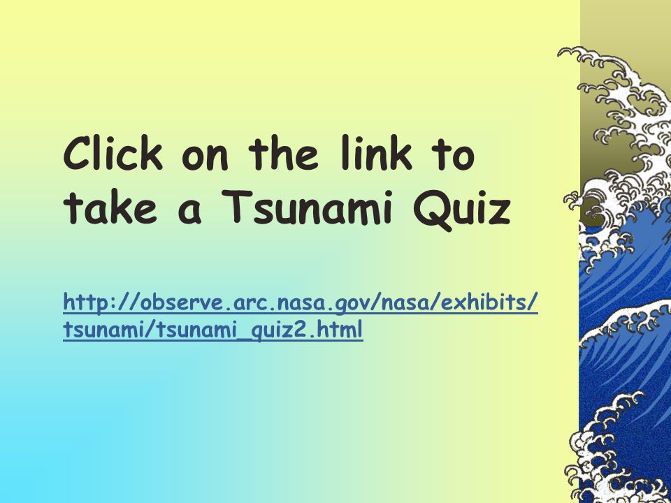 Click on the link to take a Tsunami Quiz