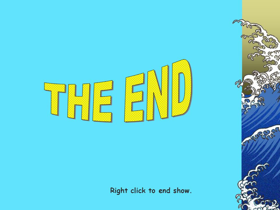 THE END Right click to end show.
