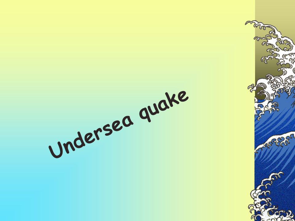 Undersea quake