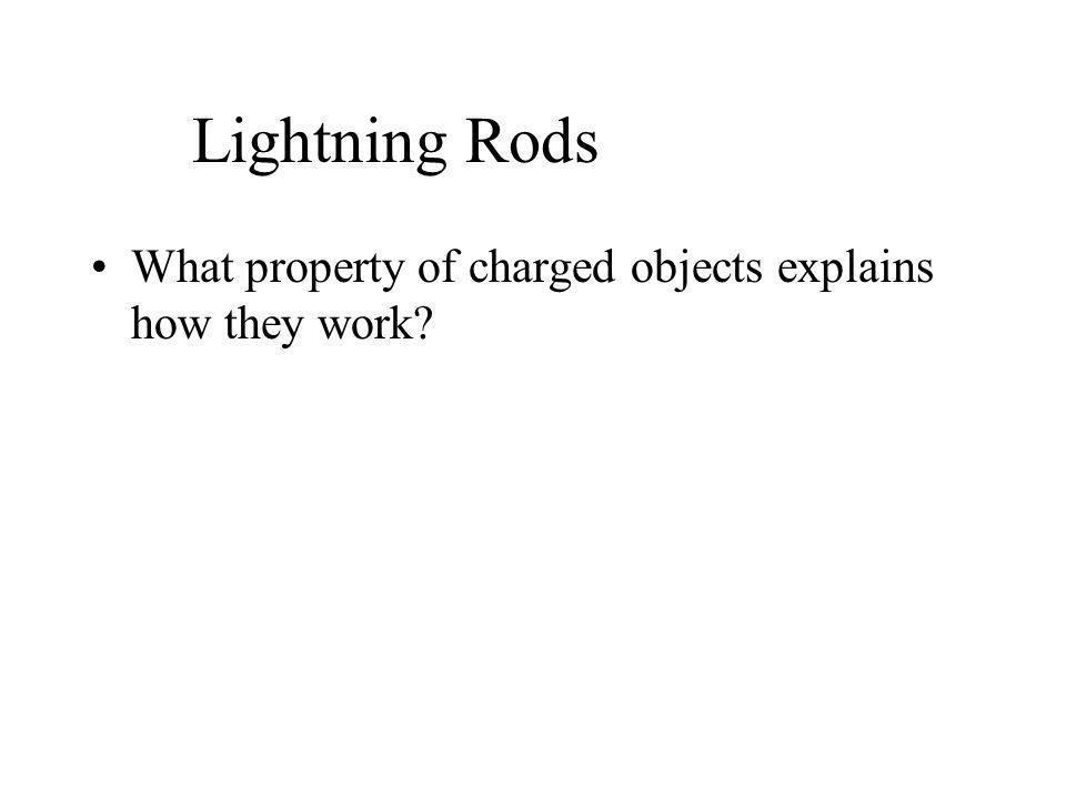 Lightning Rods What property of charged objects explains how they work