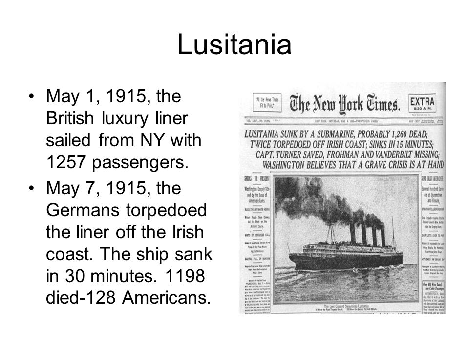 Lusitania May 1, 1915, the British luxury liner sailed from NY with 1257 passengers.